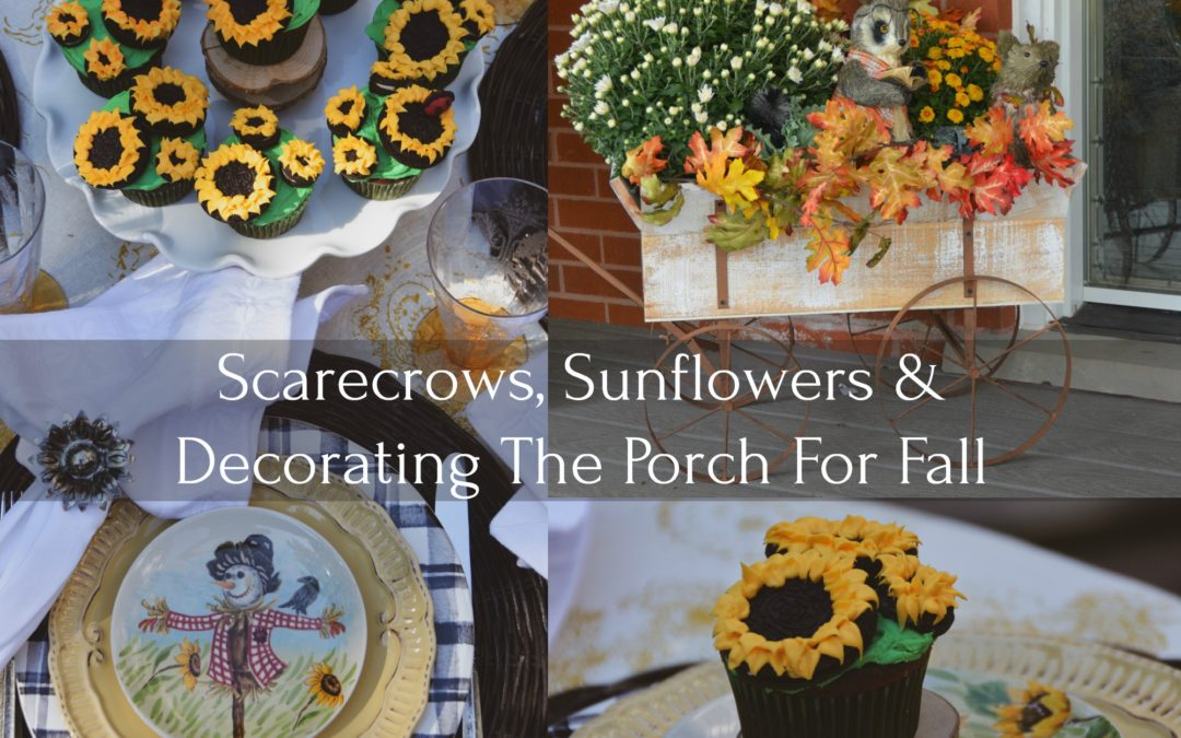 Sunflowers, Scarecrows and Decorating the Porch for Fall